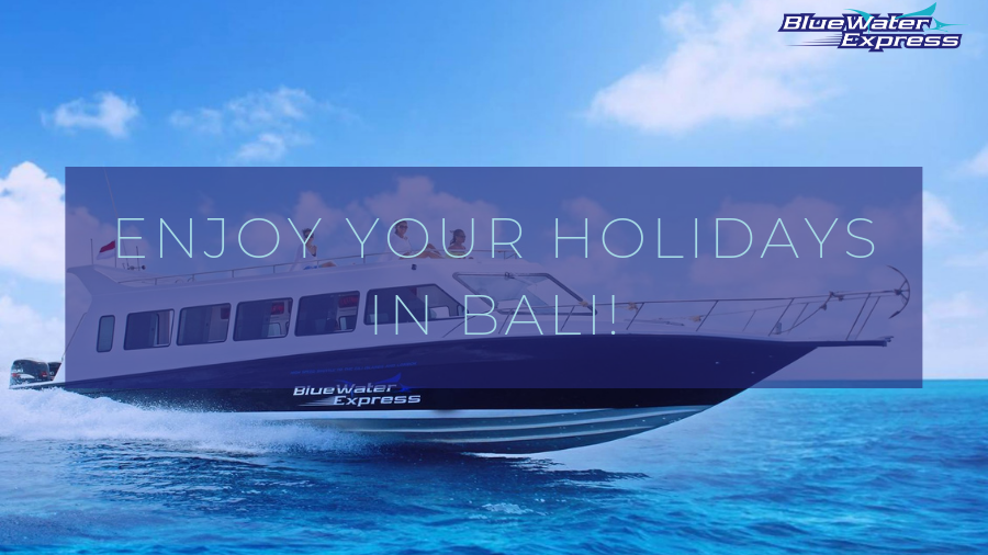 "Picture of a smooth boat ride to the Gilis with BlueWater Express. Writing ""Enjoy your holidays in Bali"""